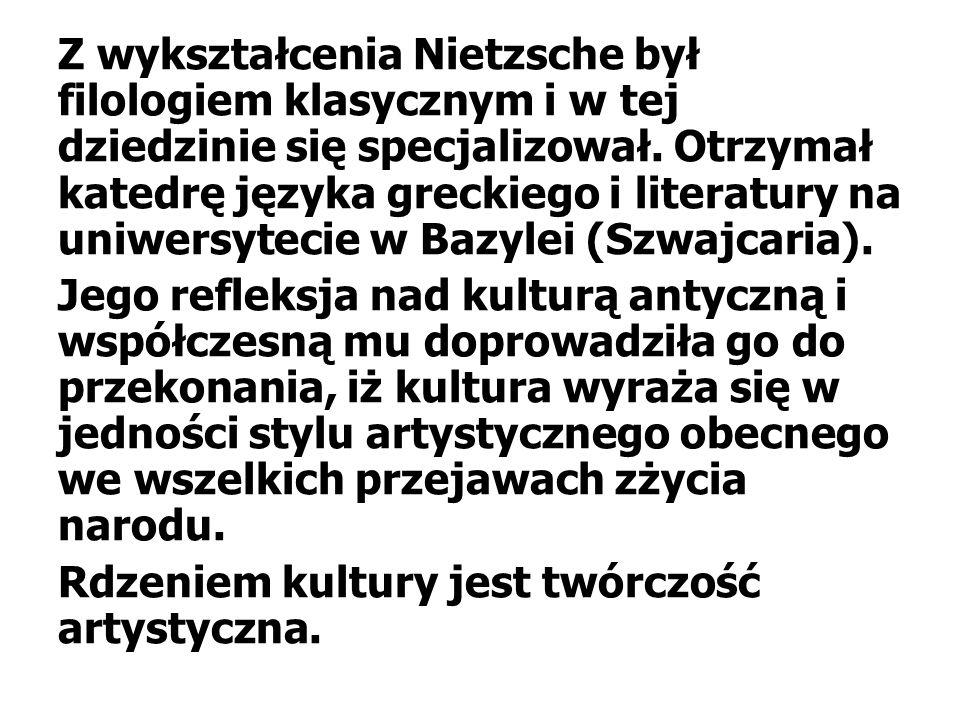 Z wykształcenia Nietzsche był filologiem klasycznym i w tej dziedzinie się specjalizował.