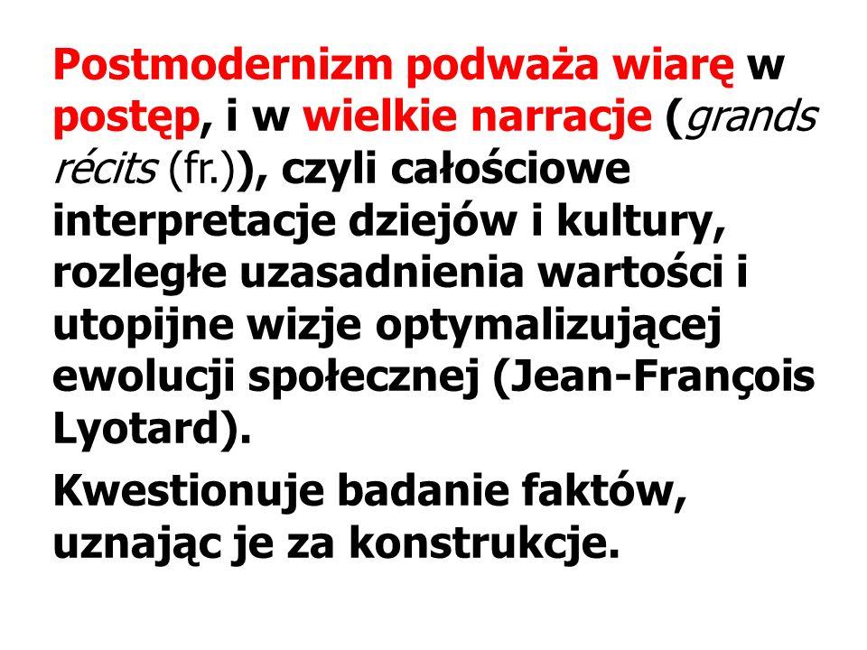 Postmodernizm podważa wiarę w postęp, i w wielkie narracje (grands récits (fr.)), czyli całościowe interpretacje dziejów i kultury, rozległe uzasadnienia wartości i utopijne wizje optymalizującej ewolucji społecznej (Jean-François Lyotard).