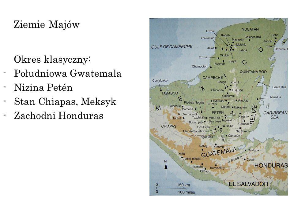 Ziemie Majów Okres klasyczny: Południowa Gwatemala Nizina Petén