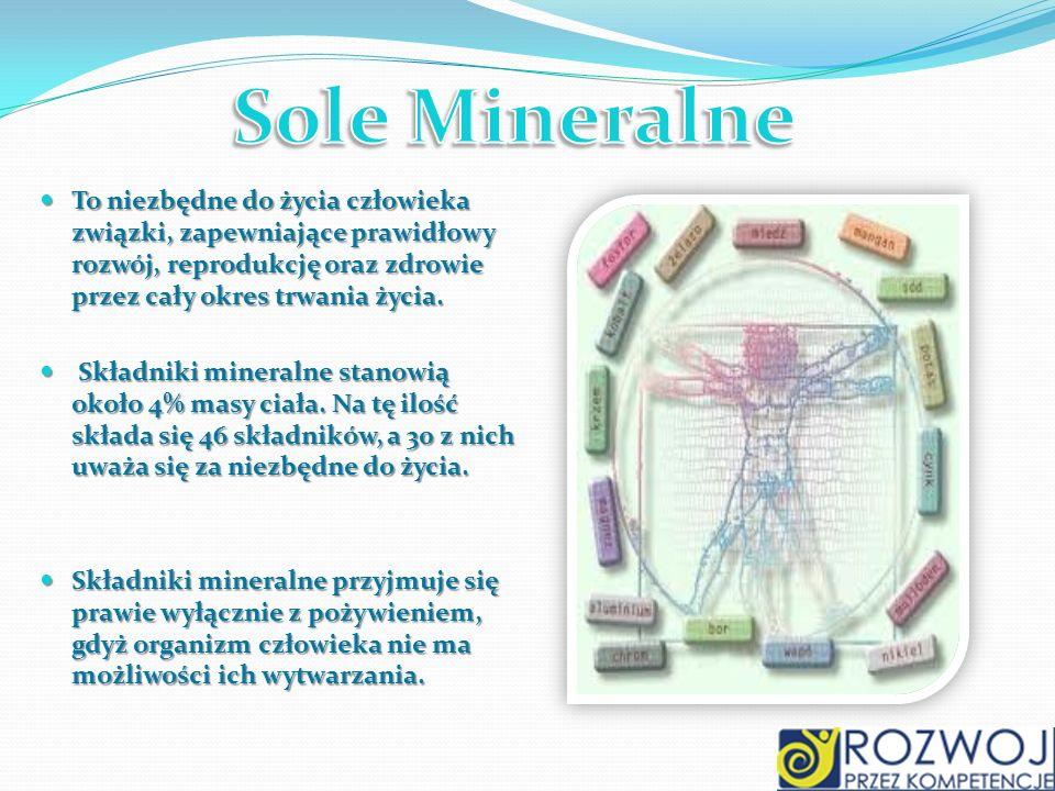 Sole Mineralne To niezbędne do życia człowieka związki, zapewniające prawidłowy rozwój, reprodukcję oraz zdrowie przez cały okres trwania życia.