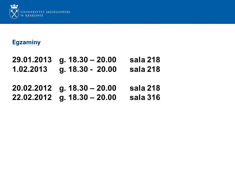 Egzaminy 29.01.2013 g. 18.30 – 20.00 sala 218. 1.02.2013 g. 18.30 - 20.00 sala 218. 20.02.2012 g. 18.30 – 20.00 sala 218.