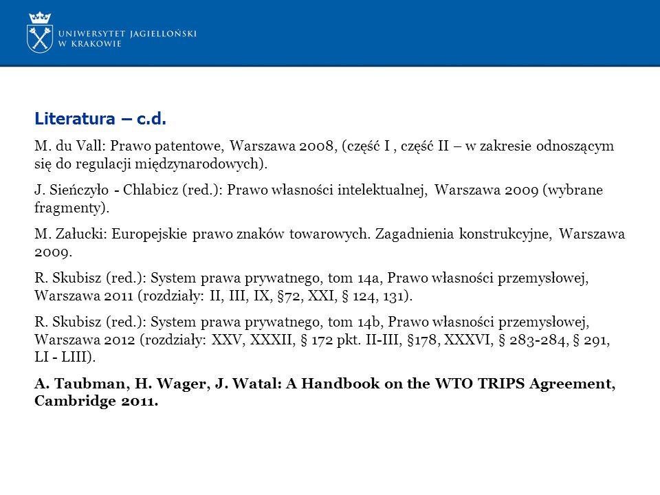 Literatura – c.d. M. du Vall: Prawo patentowe, Warszawa 2008, (część I , część II – w zakresie odnoszącym się do regulacji międzynarodowych).
