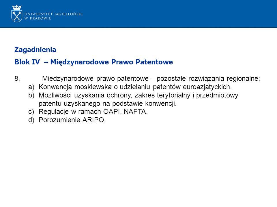 Zagadnienia Blok IV – Międzynarodowe Prawo Patentowe. 8. Międzynarodowe prawo patentowe – pozostałe rozwiązania regionalne: