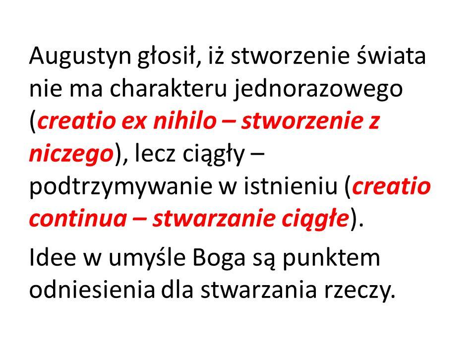 Augustyn głosił, iż stworzenie świata nie ma charakteru jednorazowego (creatio ex nihilo – stworzenie z niczego), lecz ciągły – podtrzymywanie w istnieniu (creatio continua – stwarzanie ciągłe).