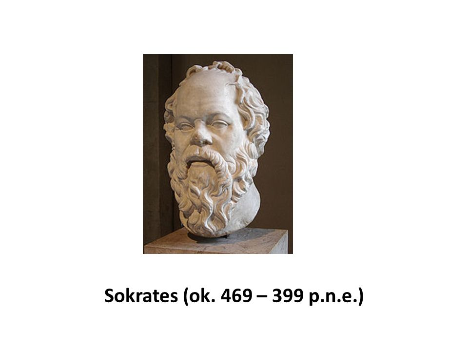 Sokrates (ok. 469 – 399 p.n.e.)