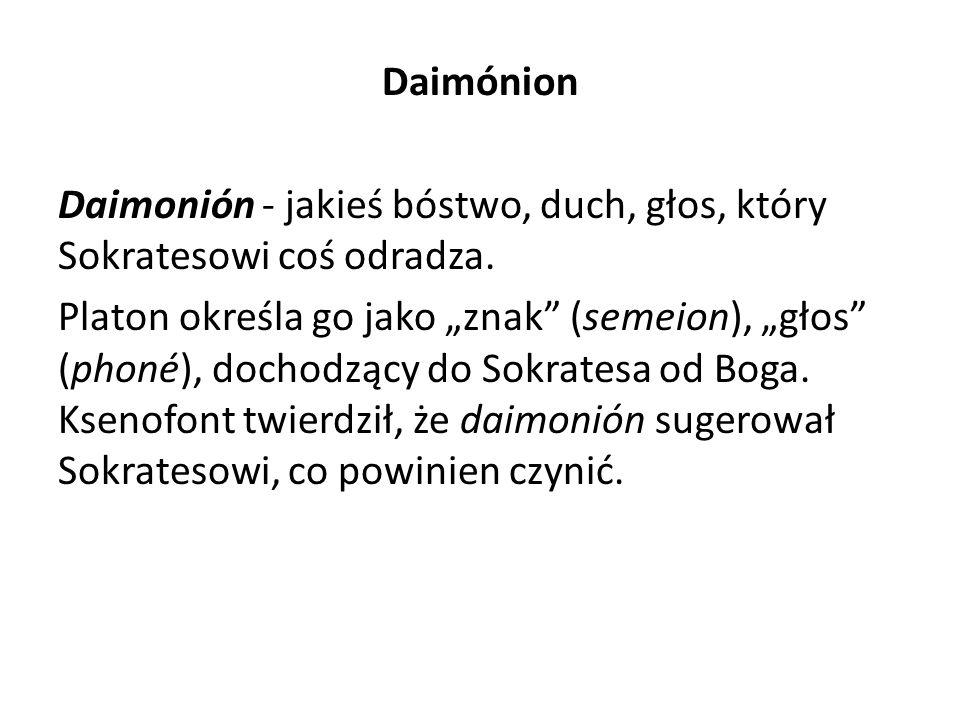 Daimónion Daimonión - jakieś bóstwo, duch, głos, który Sokratesowi coś odradza.