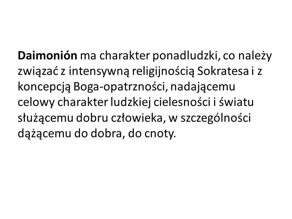 Daimonión ma charakter ponadludzki, co należy związać z intensywną religijnością Sokratesa i z koncepcją Boga-opatrzności, nadającemu celowy charakter ludzkiej cielesności i światu służącemu dobru człowieka, w szczególności dążącemu do dobra, do cnoty.