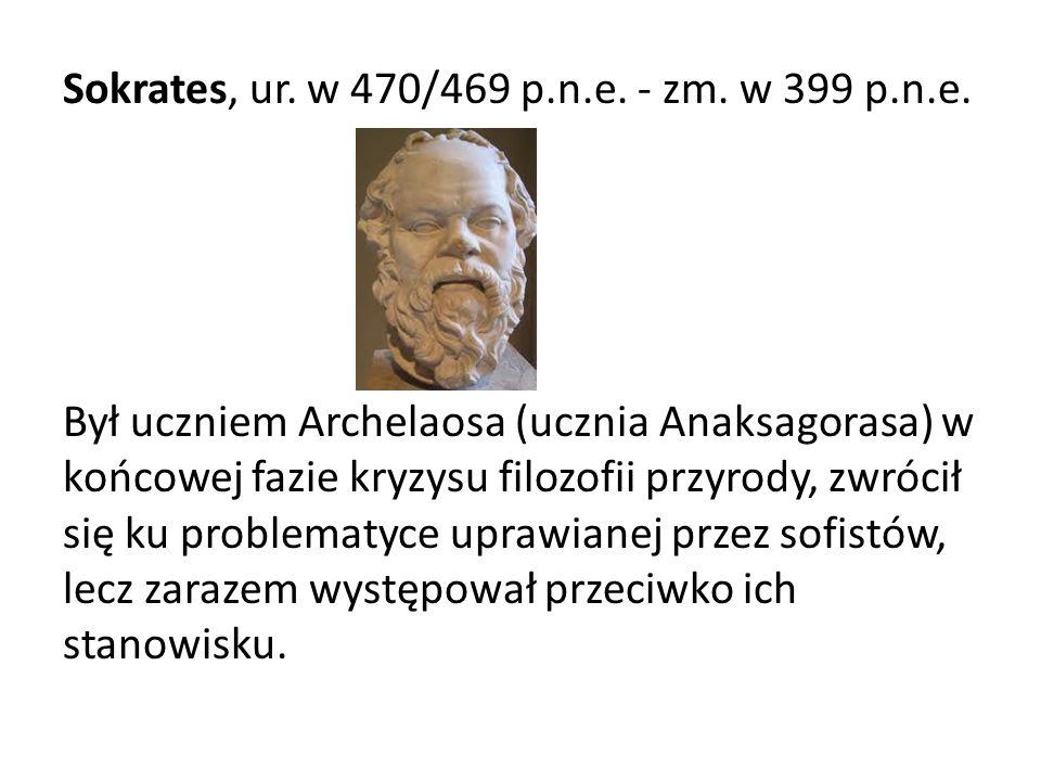Sokrates, ur. w 470/469 p. n. e. - zm. w 399 p. n. e