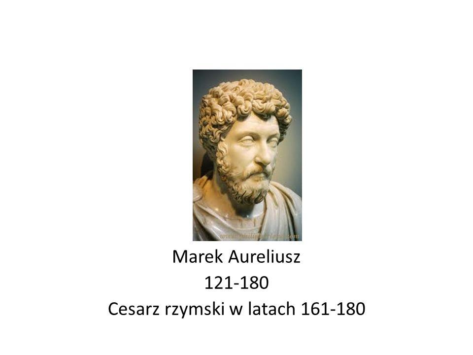Marek Aureliusz 121-180 Cesarz rzymski w latach 161-180