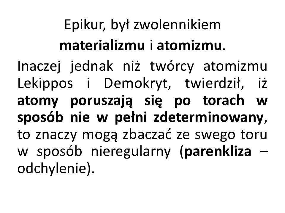 Epikur, był zwolennikiem materializmu i atomizmu