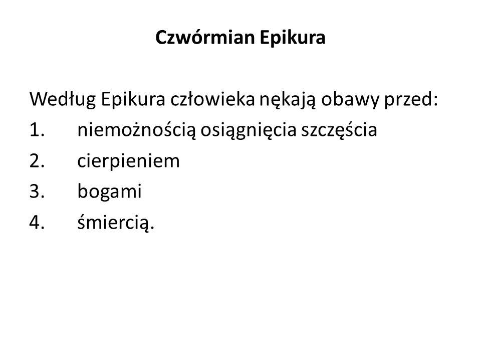 Czwórmian Epikura Według Epikura człowieka nękają obawy przed: 1