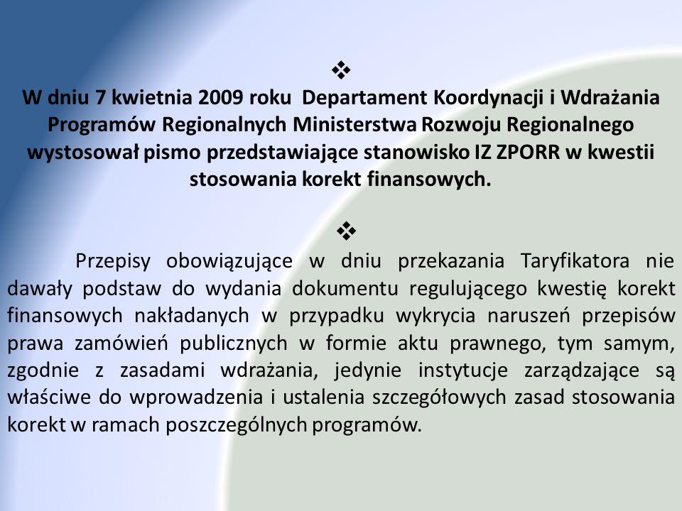 W dniu 7 kwietnia 2009 roku Departament Koordynacji i Wdrażania Programów Regionalnych Ministerstwa Rozwoju Regionalnego wystosował pismo przedstawiające stanowisko IZ ZPORR w kwestii stosowania korekt finansowych.