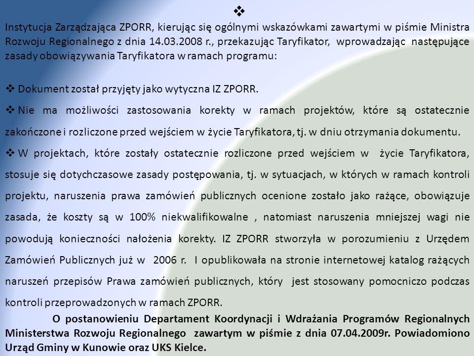 Instytucja Zarządzająca ZPORR, kierując się ogólnymi wskazówkami zawartymi w piśmie Ministra Rozwoju Regionalnego z dnia 14.03.2008 r., przekazując Taryfikator, wprowadzając następujące zasady obowiązywania Taryfikatora w ramach programu: