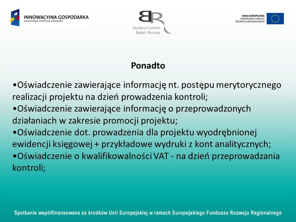 Ponadto Oświadczenie zawierające informację nt. postępu merytorycznego realizacji projektu na dzień prowadzenia kontroli;