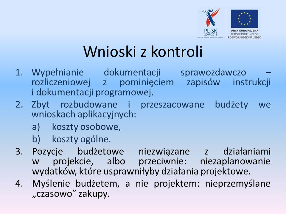 Wnioski z kontroli Wypełnianie dokumentacji sprawozdawczo – rozliczeniowej z pominięciem zapisów instrukcji i dokumentacji programowej.