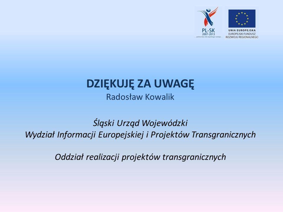 DZIĘKUJĘ ZA UWAGĘ Radosław Kowalik Śląski Urząd Wojewódzki