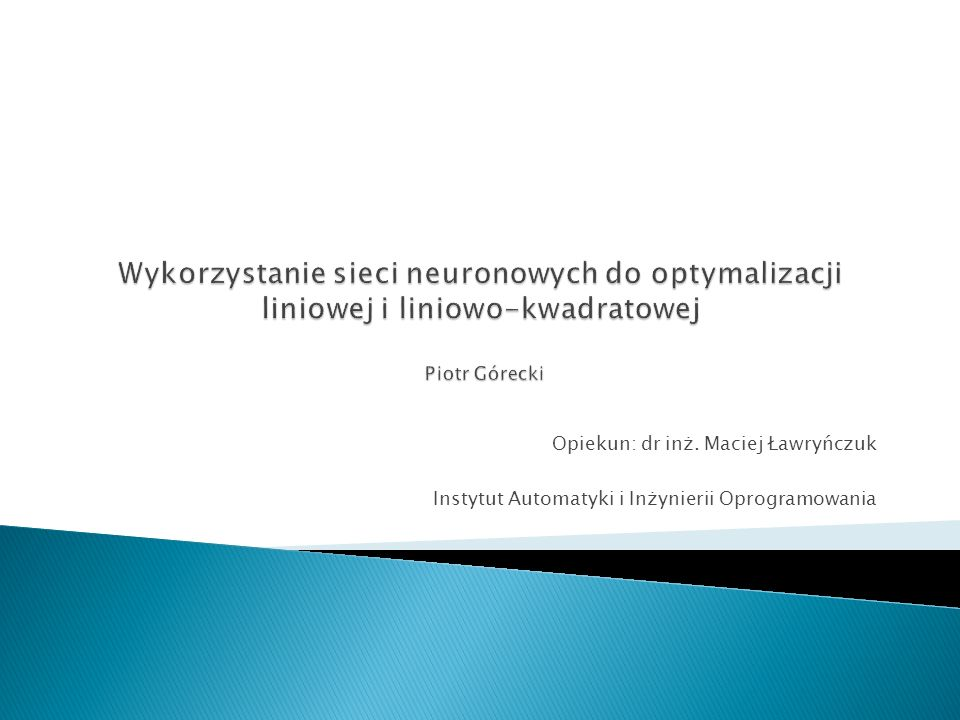 Wykorzystanie sieci neuronowych do optymalizacji liniowej i liniowo-kwadratowej Piotr Górecki