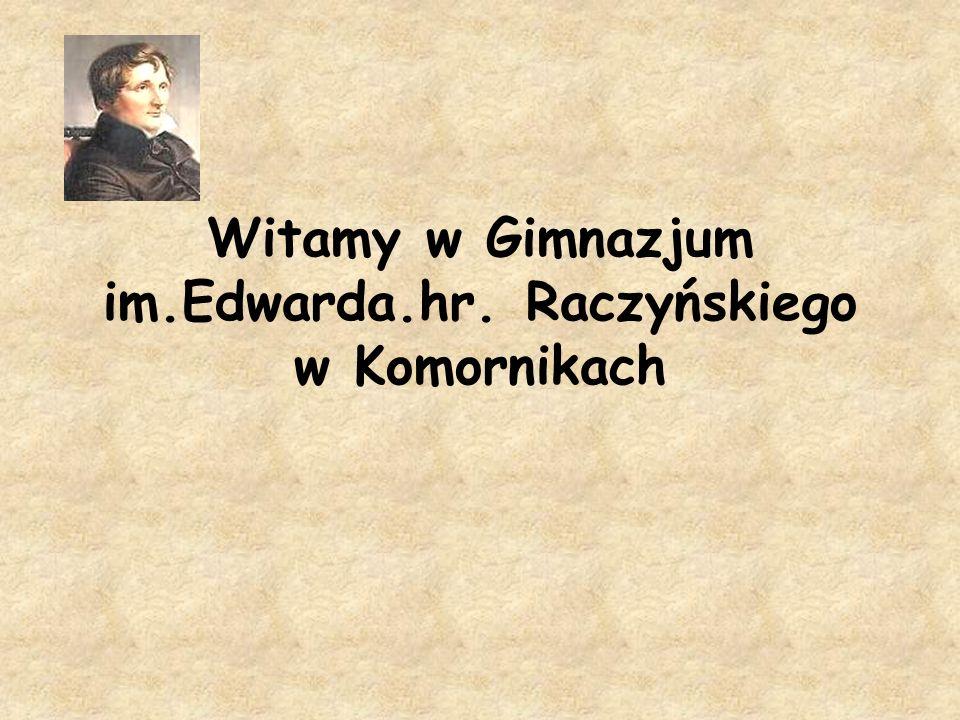 Witamy w Gimnazjum im.Edwarda.hr. Raczyńskiego w Komornikach