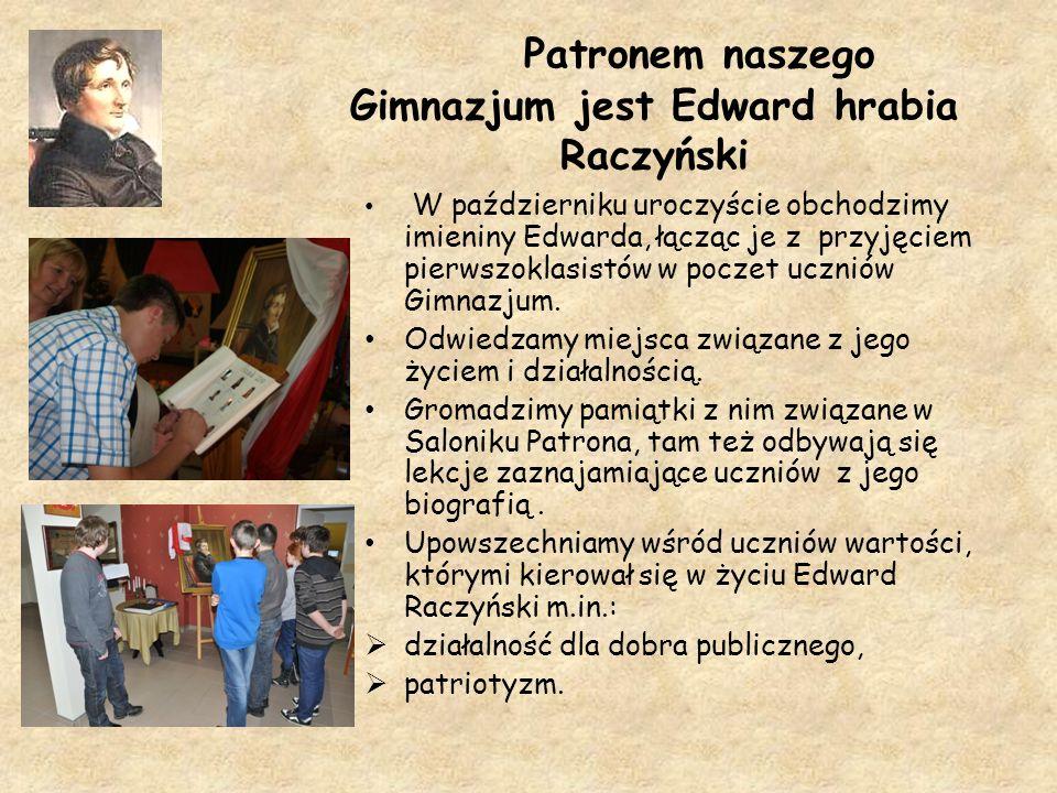 Patronem naszego Gimnazjum jest Edward hrabia Raczyński