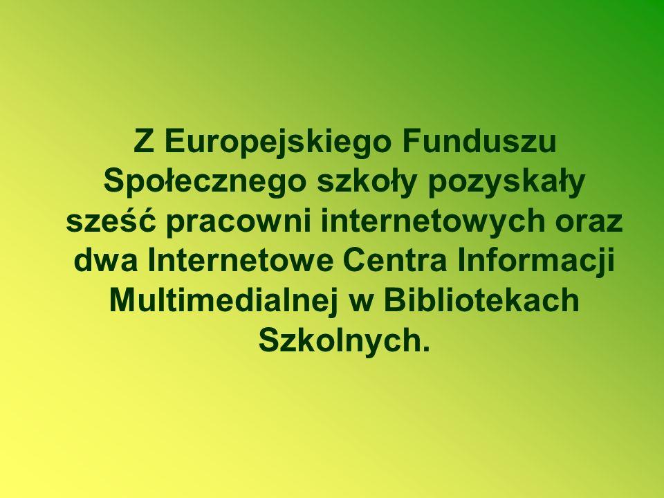 Z Europejskiego Funduszu Społecznego szkoły pozyskały sześć pracowni internetowych oraz dwa Internetowe Centra Informacji Multimedialnej w Bibliotekach Szkolnych.
