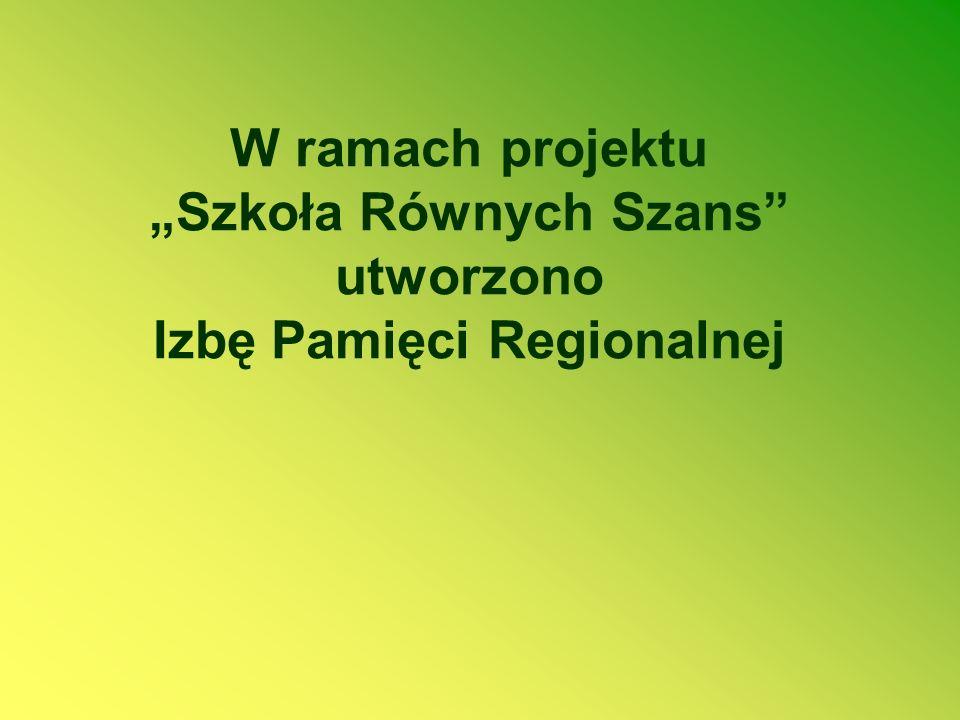 """W ramach projektu """"Szkoła Równych Szans utworzono Izbę Pamięci Regionalnej"""