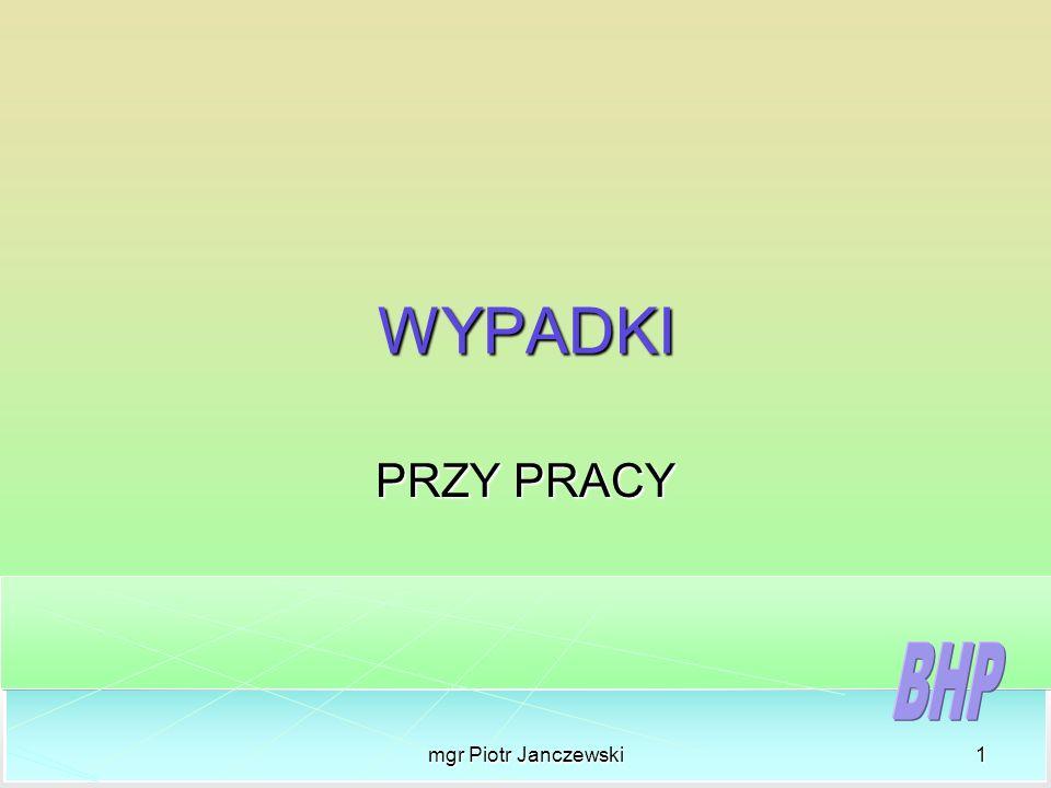 WYPADKI PRZY PRACY mgr Piotr Janczewski
