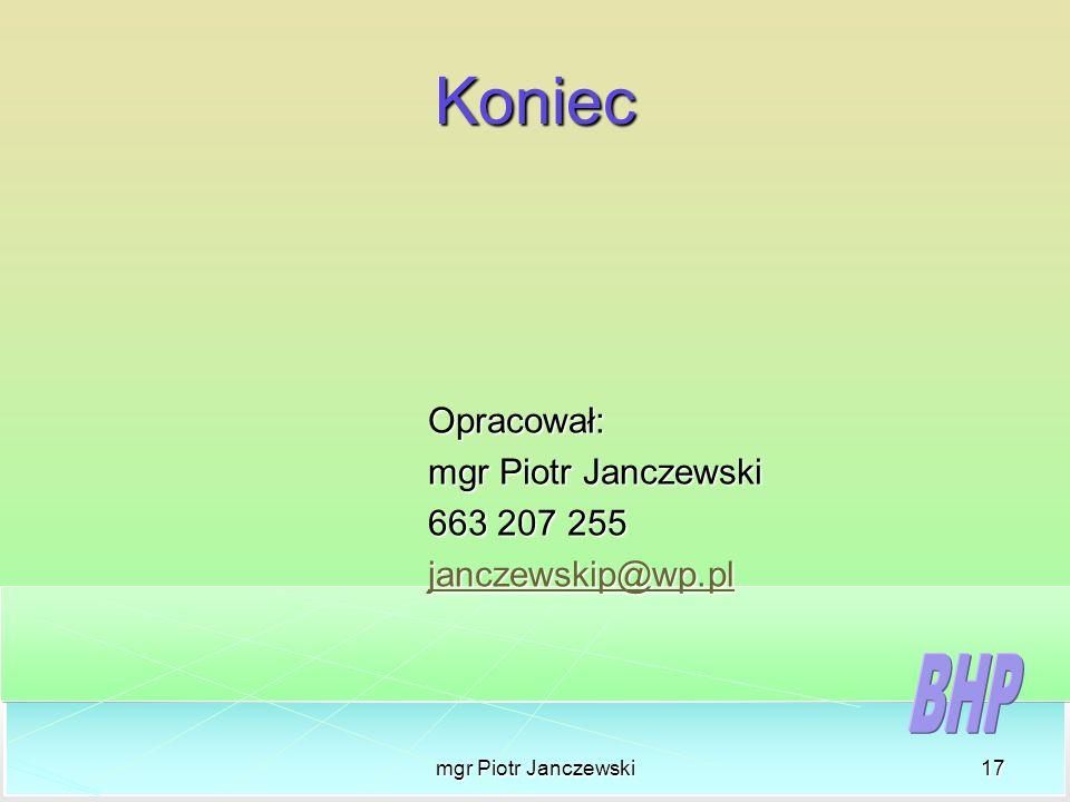 Koniec Opracował: mgr Piotr Janczewski 663 207 255 janczewskip@wp.pl