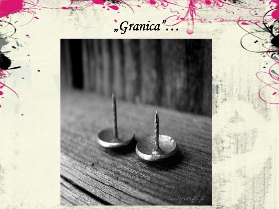 """""""Granica …"""