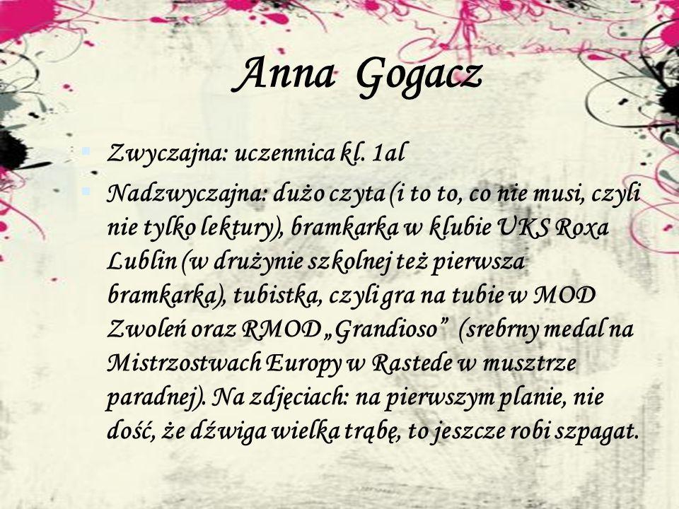 Anna Gogacz Zwyczajna: uczennica kl. 1al
