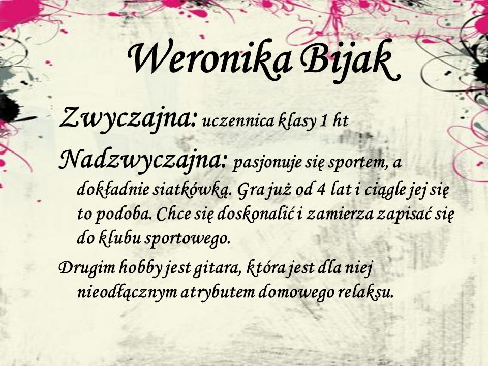 Weronika Bijak Zwyczajna: uczennica klasy 1 ht