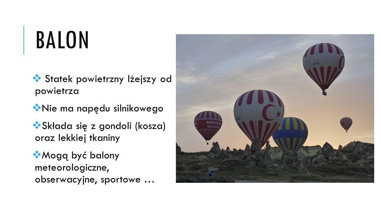 balon Statek powietrzny lżejszy od powietrza Nie ma napędu silnikowego