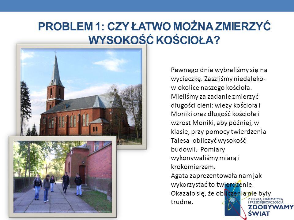 PROBLEM 1: Czy ŁATWO można zmierzyć wysokość kościoła