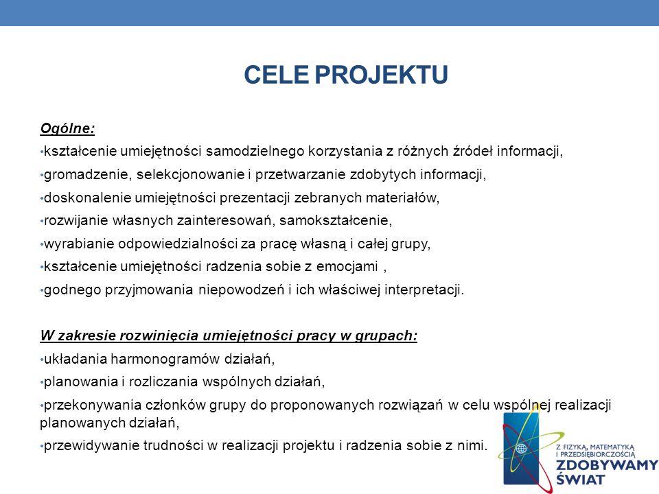 Cele projektuOgólne: kształcenie umiejętności samodzielnego korzystania z różnych źródeł informacji,