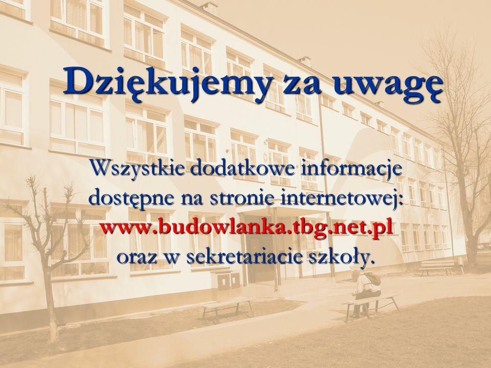 Dziękujemy za uwagę Wszystkie dodatkowe informacje dostępne na stronie internetowej: www.budowlanka.tbg.net.pl oraz w sekretariacie szkoły.