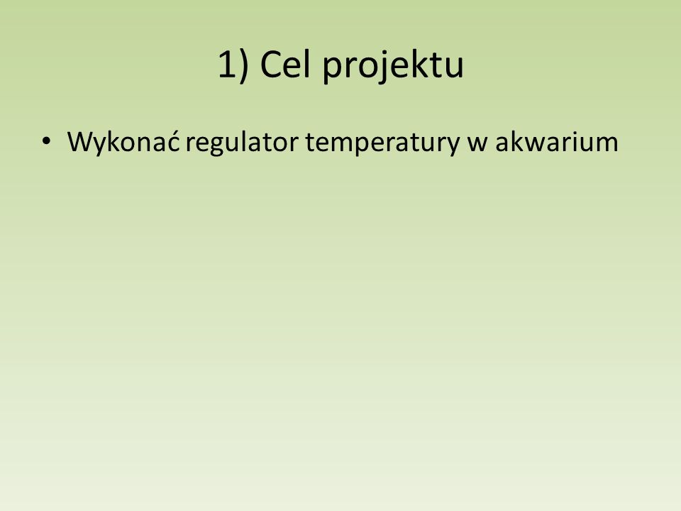 1) Cel projektu Wykonać regulator temperatury w akwarium