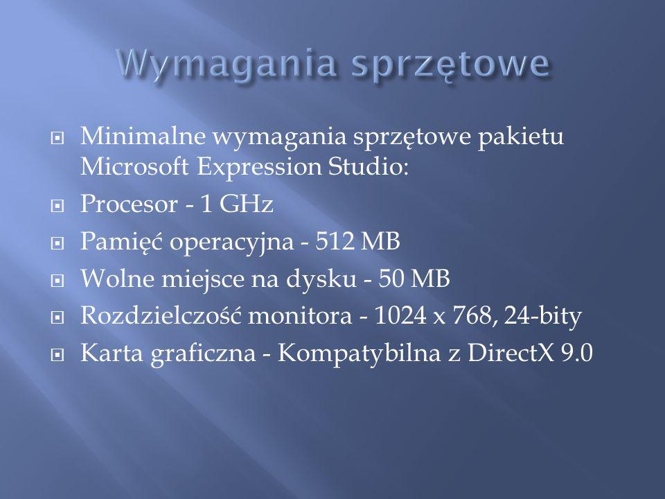 Wymagania sprzętowe Minimalne wymagania sprzętowe pakietu Microsoft Expression Studio: Procesor - 1 GHz.