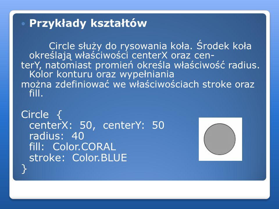 Przykłady kształtów Circle służy do rysowania koła. Środek koła określają właściwości centerX oraz cen-