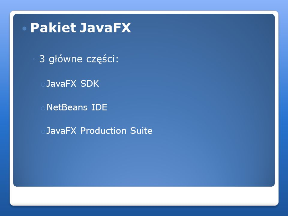Pakiet JavaFX 3 główne części: JavaFX SDK NetBeans IDE