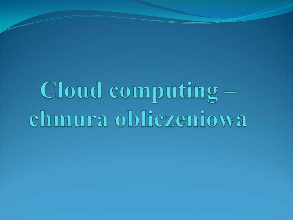 Cloud computing – chmura obliczeniowa