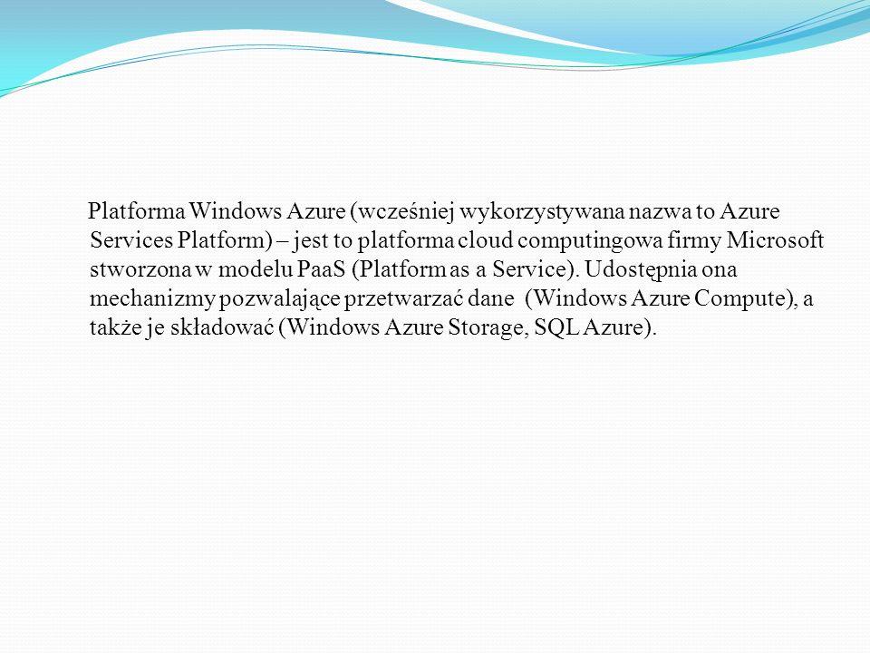Platforma Windows Azure (wcześniej wykorzystywana nazwa to Azure Services Platform) – jest to platforma cloud computingowa firmy Microsoft stworzona w modelu PaaS (Platform as a Service).