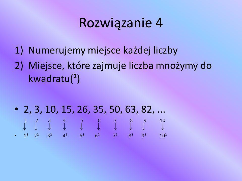 Rozwiązanie 4 Numerujemy miejsce każdej liczby
