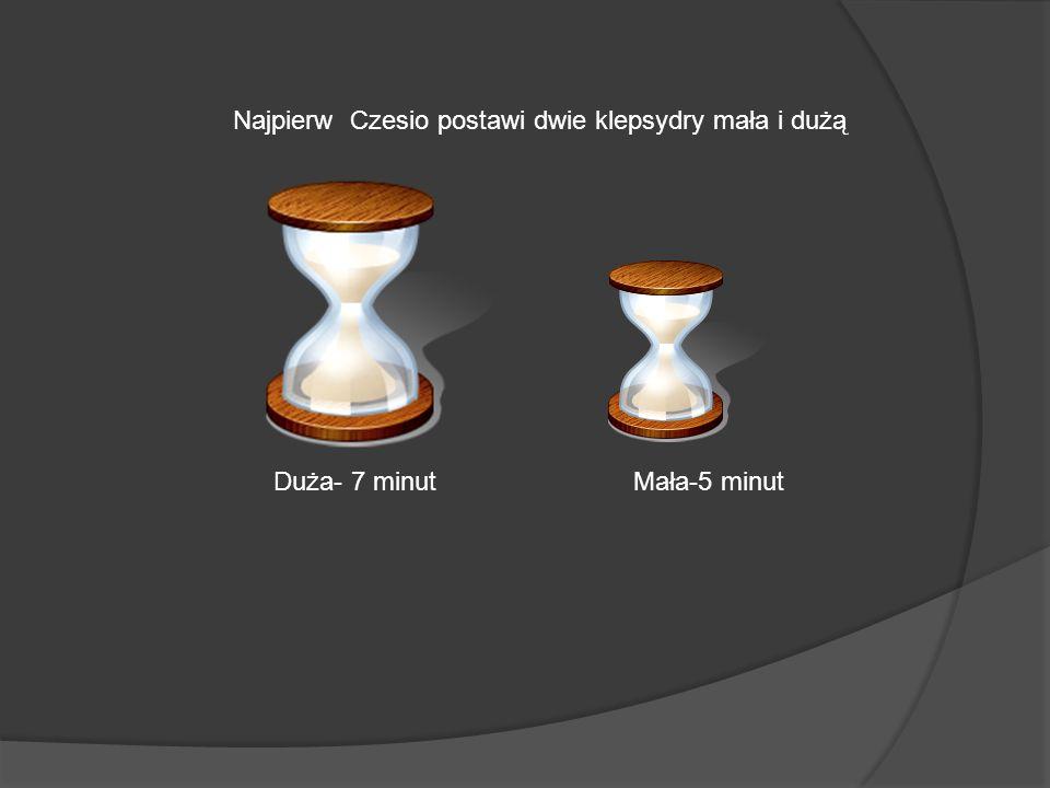 Najpierw Czesio postawi dwie klepsydry mała i dużą