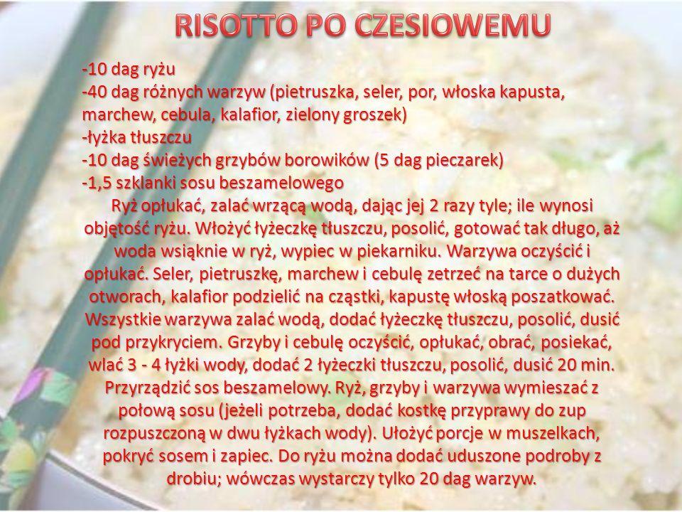 RISOTTO PO CZESIOWEMU -10 dag ryżu -40 dag różnych warzyw (pietruszka, seler, por, włoska kapusta,