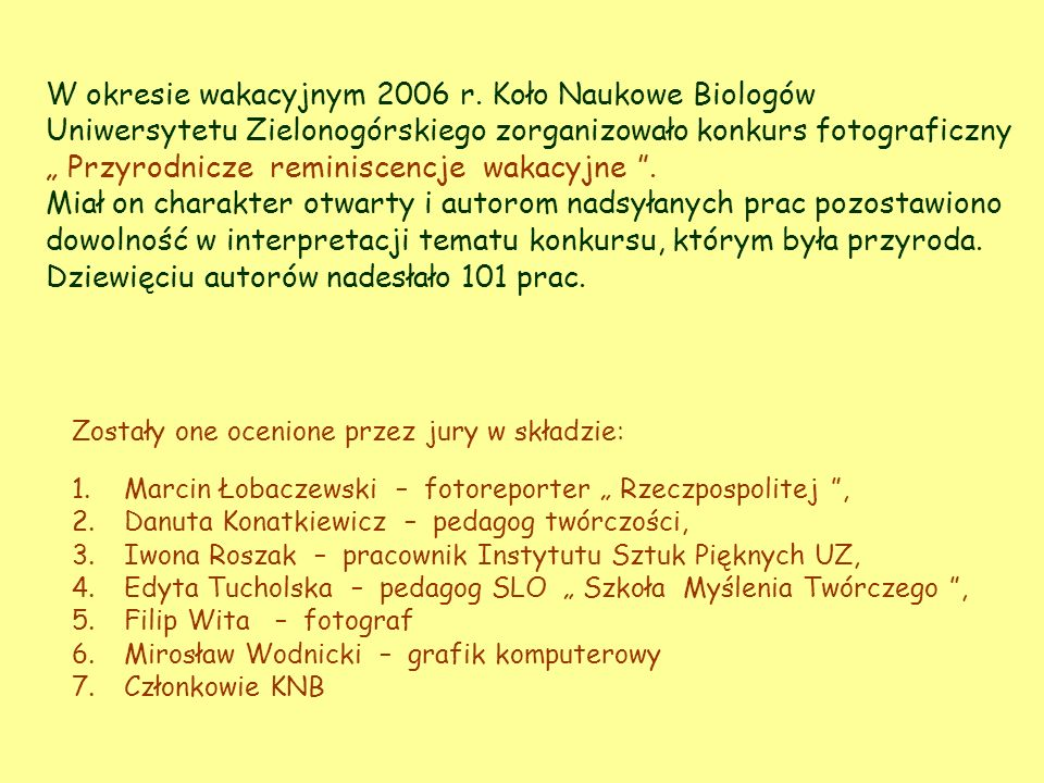 W okresie wakacyjnym 2006 r. Koło Naukowe Biologów