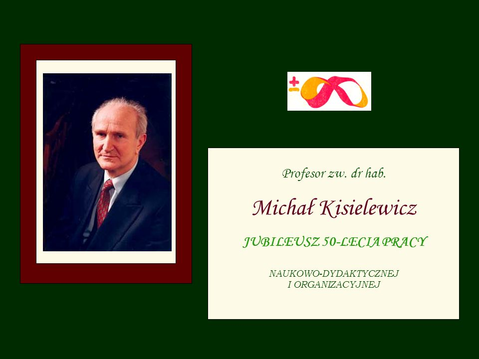 Michał Kisielewicz Profesor zw. dr hab. JUBILEUSZ 50-LECIA PRACY