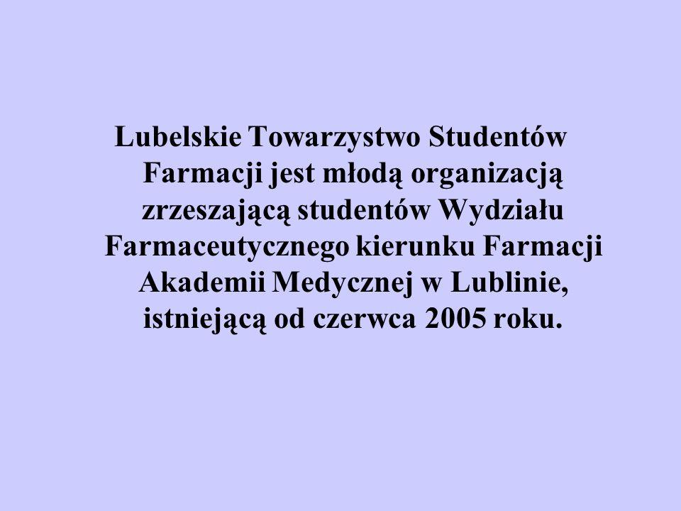 Lubelskie Towarzystwo Studentów Farmacji jest młodą organizacją zrzeszającą studentów Wydziału Farmaceutycznego kierunku Farmacji Akademii Medycznej w Lublinie, istniejącą od czerwca 2005 roku.