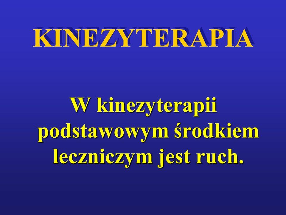 W kinezyterapii podstawowym środkiem leczniczym jest ruch.