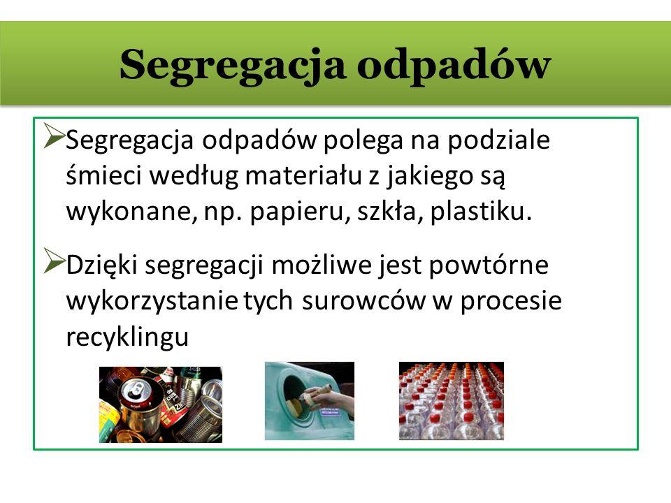 Segregacja odpadów Segregacja odpadów polega na podziale śmieci według materiału z jakiego są wykonane, np. papieru, szkła, plastiku.