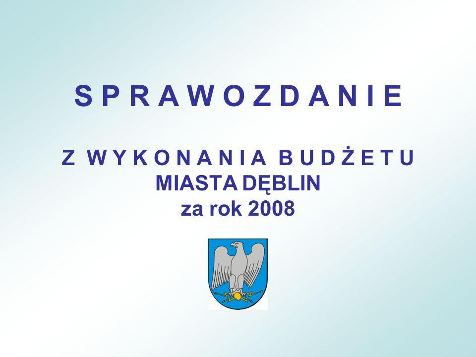 S P R A W O Z D A N I E Z W Y K O N A N I A B U D Ż E T U MIASTA DĘBLIN za rok 2008