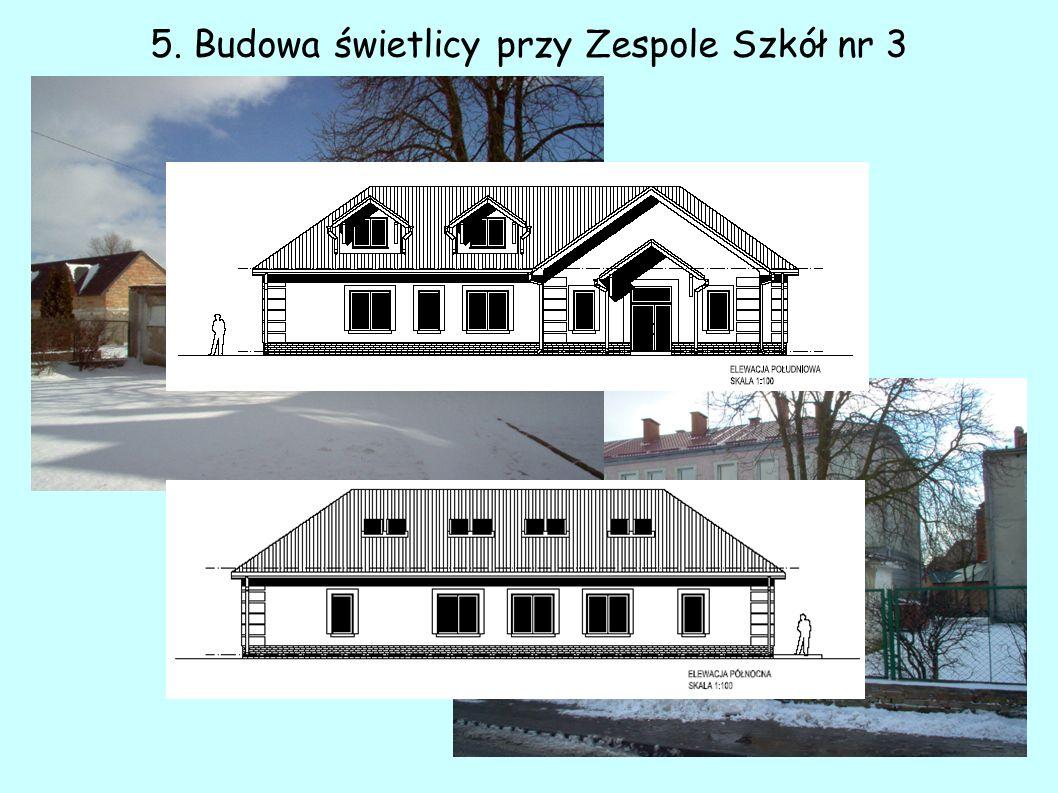 5. Budowa świetlicy przy Zespole Szkół nr 3